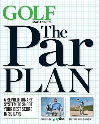 Picture of GOLF Magazine's the Par Plan: A Revolutionary System to Help You Shoot Your Best Score in 30 Days