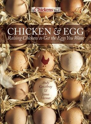 Picture of Chicken and Egg: Raising Chickens to Get the Eggs You Want