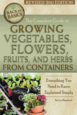 Picture of The Complete Guide to Growing Vegetables, Flowers, Fruits, and Herbs from Containers: Everything You Need to Know Explained Simply