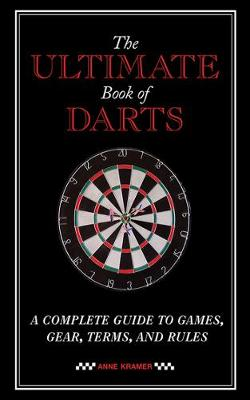 Picture of The Ultimate Book of Darts: A Complete Guide to Games, Gear, Terms, and Rules