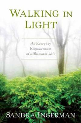Picture of Walking in Light: The Everyday Empowerment of a Shamanic Life