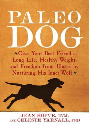 Picture of Paleo Dog: Give Your Best Friend a Long Life, Healthy Weight, and Freedom from Illness by Nurturing His Inner Wolf