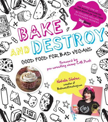 Picture of Bake and Destroy:Good Food for Bad Vegans