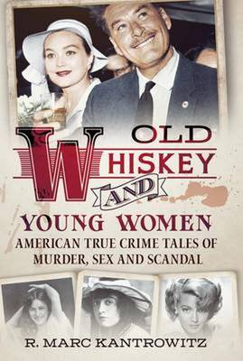 Picture of Old Whiskey and Young Women: American True Crime: Tales of Murder, Sex and Scandal