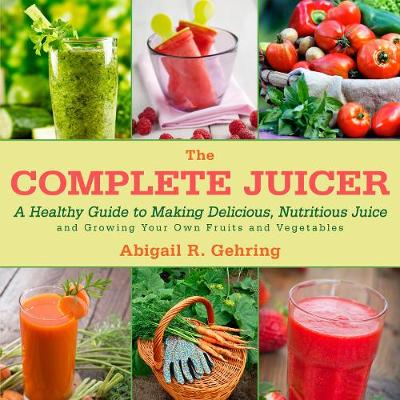 Picture of The Complete Juicer: A Healthy Guide to Making Delicious, Nutritious Juice and Growing Your Own Fruits and Vegetables