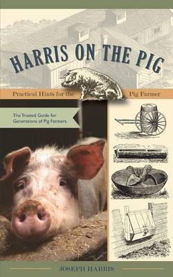 Picture of Harris on the Pig: Practical Hints for the Pig Farmer