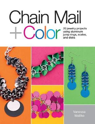 Picture of Chain Mail + Color: 20 Jewelry Projects Using Aluminum Jump Rings, Scales, and Disks