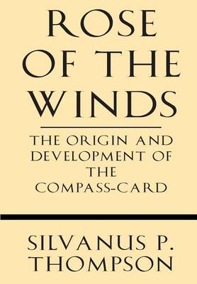 Picture of Rose of the Winds: The Origin and Development of the Compass-Card