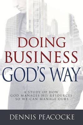 Picture of Doing Business God's Way: A Study of How God Manages His Resources So We Can Manage Ours