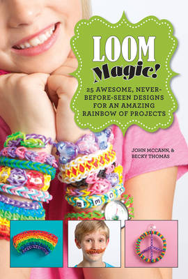 Picture of Loom Magic!: 25 Awesome, Never-Before-Seen Designs for an Amazing Rainbow of Projects