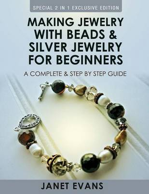Picture of Making Jewelry with Beads and Silver Jewelry for Beginners: A Complete and Step by Step Guide: (Special 2 in 1 Exclusive Edition)