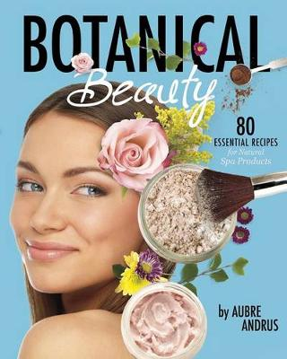 Picture of Botanical Beauty: 80 Essential Recipes for Natural Spa Products