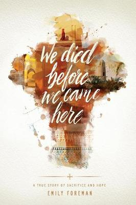 Picture of We Died Before We Came Here: A True Story of Sacrifice and Hope