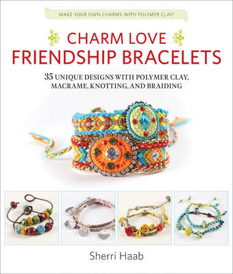 Picture of Charm Love Friendship Bracelets: 35 Unique Designs with Polymer Clay, Macrame, Knotting, and Braiding * Make Your Own Charms with Polymer Clay!