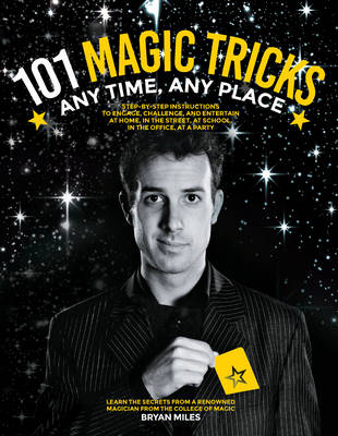 Picture of 101 Magic Tricks: Any Time. Any Place. - Step by Step Instructions to Engage, Challenge, and Entertain at Home, in the Street, at School, in the Office, at a Party