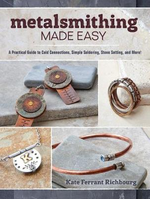 Picture of Metalsmithing Made Easy: A Practical Guide to Cold Connections, Simple Soldering, Stone Setting, and More!