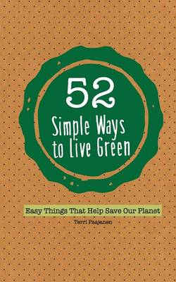 Picture of 52 Simple Ways to Live Green: Easy Things That Help Save Our Planet