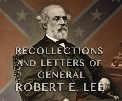 Picture of Recollections and Letters of General Robert E. Lee: As Recorded by His Son