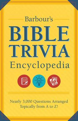 Barbour's Bible Trivia Encyclopedia: Nearly 3,000 Questions Arranged Topically from A to Z!