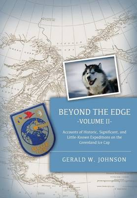 Picture of Beyond the Edge, II: Accounts of Historic, Significant, and Little-Known Expeditions on the Greenland Ice Cap