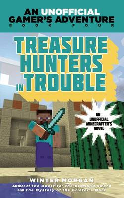 Picture of Treasure Hunters in Trouble: An Unofficial Gamer's Adventure, Book Four