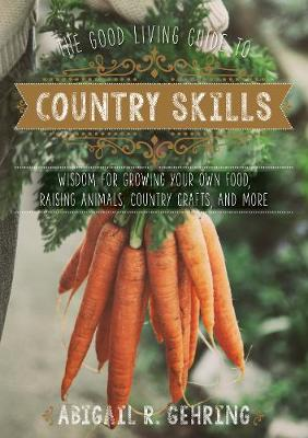 Picture of The Good Living Guide to Country Skills: Wisdom for Growing Your Own Food, Raising Animals, Canning and Fermenting, and More