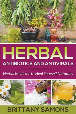 Picture of Herbal Antibiotics and Antivirals: Herbal Medicine to Heal Yourself Naturally