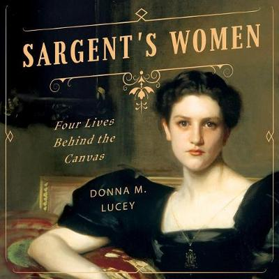 Picture of Sargent's Women: Four Lives Behind the Canvas