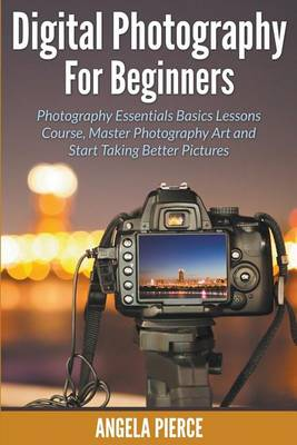 Picture of Digital Photography for Beginners: Photography Essentials Basics Lessons Course, Master Photography Art and Start Taking Better Pictures
