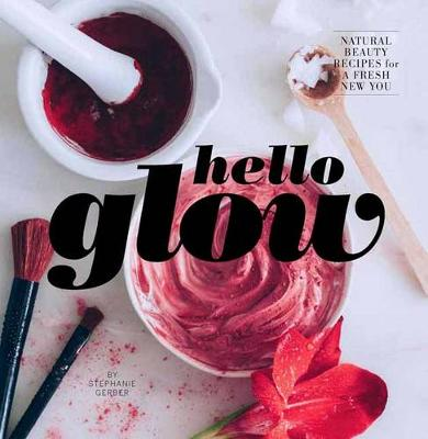 Picture of Hello Glow: Natural Beauty Recipes for a Fresh New You