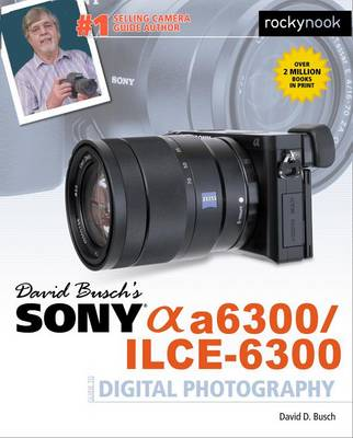 Picture of David Busch's Sony Alpha A6300/Ilce-6300 Guide to Digital Photography