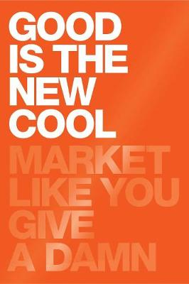 Picture of Good is the New Cool: Market Like You Give a Damn