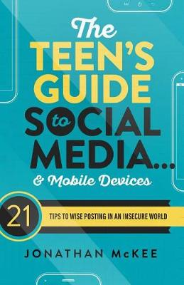 Picture of The Teen's Guide to Social Media... and Mobile Devices: 21 Tips to Wise Posting in an Insecure World