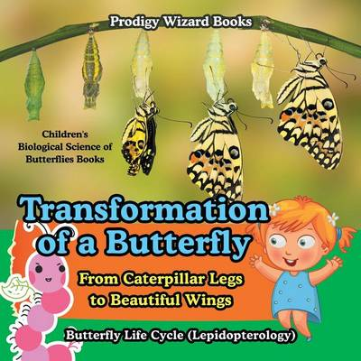 Picture of Transformation of a Butterfly: From Caterpillar Legs to Beautiful Wings - Butterfly Life Cycle (Lepidopterology) - Children's Biological Science of Butterflies Books