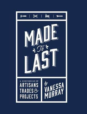 Picture of Made to Last: A Compendium of Artisans, Trades & Projects