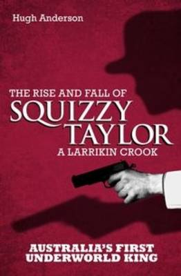 Picture of The Rise and Fall of Squizzy Taylor