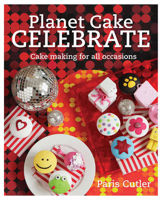 Picture of Planet Cake Celebrate: Cake Making for All Occasions