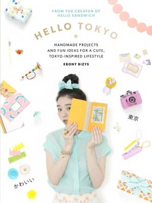 Picture of Hello Tokyo!: Handmade Projects and Fun Ideas for a Cute Tokyo-Inspired Lifestyle