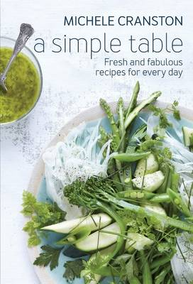 Picture of A Simple Table: Fresh and Fabulous Recipes for One Pot, Two Bowls, Four Plates or Many Platters