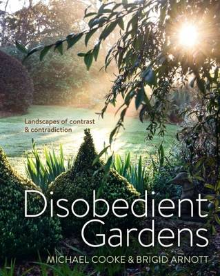 Picture of Disobedient Gardens: Landscapes of Contrast and Contradiction