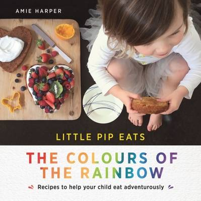 Picture of Little Pip Eats the Colours of the Rainbow: Recipes to Help Your Child Eat Adventurously