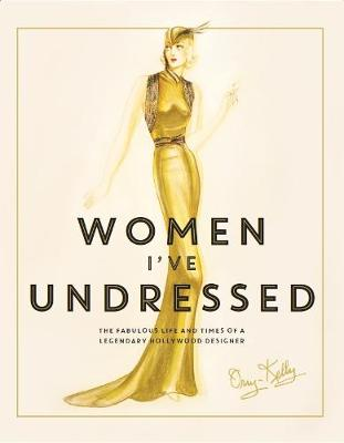 Picture of Women I've Undressed: The Fabulous Life and Times of a Legendary Hollywood Designer