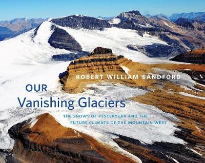 Picture of Our Vanishing Glaciers: The Snows of Yesteryear and the Future Climate of the Mountain West