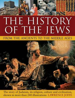 Picture of The History of the Jews from the Ancients to the Middle Ages: The Story of Judaism, its Religion, Culture and Civilization, Shown in More Than 240 Illustrations