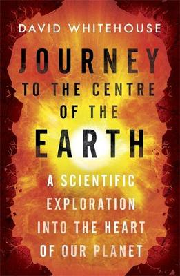 Picture of Journey to the Centre of the Earth: A Scientific Exploration into the Heart of Our Planet