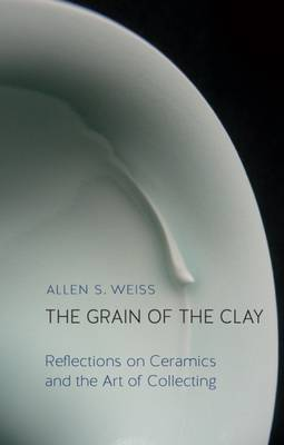 Picture of The Grain of the Clay: Reflections on Ceramics and the Art of Collecting