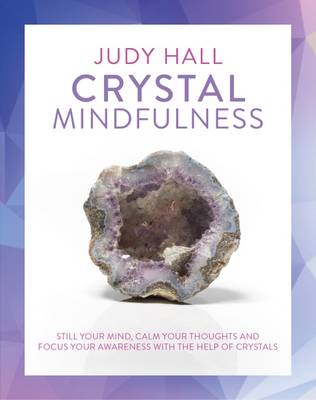 Picture of Crystal Mindfulness: Still Your Mind, Calm Your Thoughts and Focus Your Awareness with the Help of Crystals