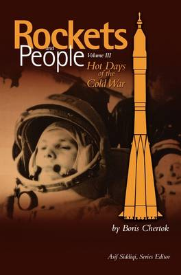 Picture of Rockets and People, Volume III: Hot Days of the Cold War (NASA History Series. NASA SP-2009-4110)