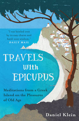 Picture of Travels with Epicurus: Meditations from a Greek Island on the Pleasures of Old Age