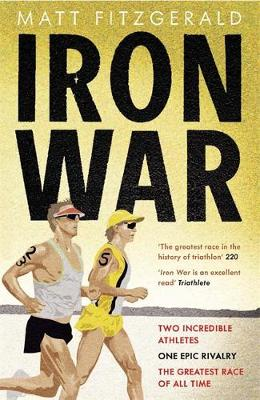 Iron War: Two Incredible Athletes. One Epic Rivalry. The Greatest Race of All Time